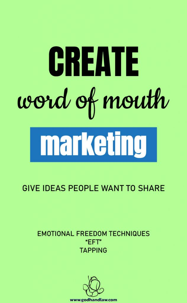 create-word-of-mouth-give-ideas-people-want-to-share-Emotional-Freedom-Techniques-EFT-tapping