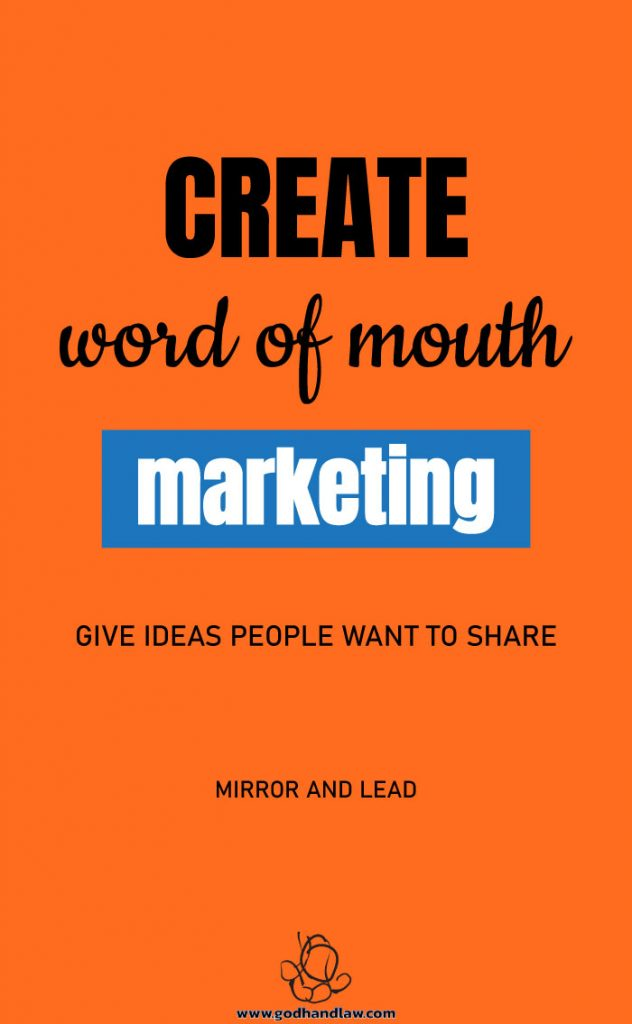 create word of mouth marketing give people ideas they want to share mirror and lead